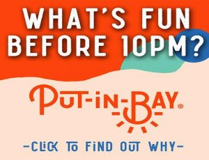 What's Fun To Do at Put-in-Bay Before 10PM